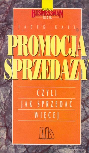 Znalezione obrazy dla zapytania Jacek Kall : Promocja sprzedaży czyli Jak sprzedać więcej